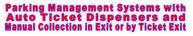 Parking Management Systems with  Auto Ticket Dispensers and  Manual Collection in Exit or by Ticket Exit